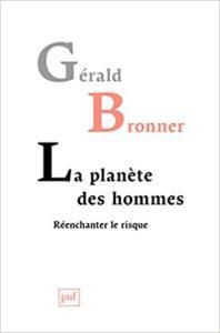 La planète des hommes. Réenchanter le risque (G. Bronner, PUF, 2014)