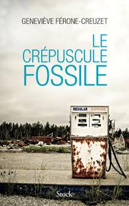 Le crépuscule fossile (G. Férone-Creuzet, , Stock, 2016)
