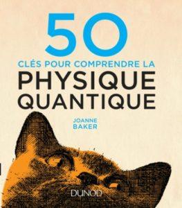 50 clés pour comprendre la physique quantique (J. Baker, Dunod, 2017)