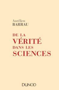 De la vérité dans les sciences (A. Barrau, Dunod, 2016)