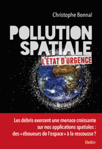 Pollution spatiale : l'état d'urgence (C. Bonnal, Belin, 2016)