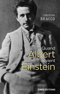 Quand Albert devient Einstein (C. Bracco, CNRS Ed., 2017)