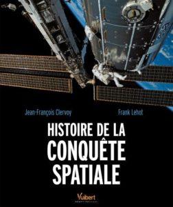 Histoire de la conquête spatiale (J.-F.  Clervoy, F Lehot, Vuibert, 2015)