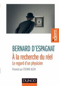 A la recherche du réel. Le regard d'un physicien (B. d'Espagnat, Dunod, 2015)
