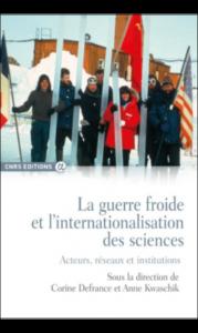 La guerre froide et l'internationalisation des sciences. Acteurs, réseaux et institutions (Dir. C. Defrance, A. Kwaschik, CNRS Ed., 2016)