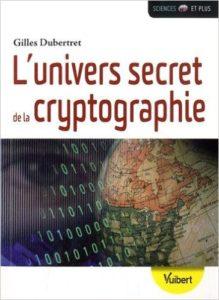 L'univers secret de la cryptographie (G. Dubertret, Vuibert, 2015)