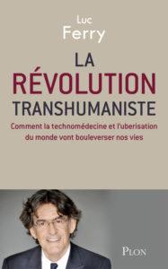 La révolution transhumaniste. Comment la technomédecine et l'uberisation du monde vont bouleverser nos vies (L. Ferry, Plon, 2016)