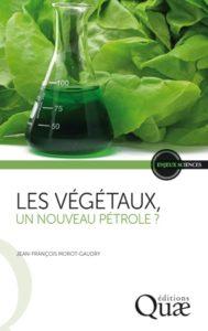 Les végétaux, un nouveau pétrole ? Jean-(F. Morot-Gaudry, Quae, 2016)