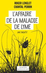 L'affaire de la maladie de Lyme. Une enquête (R. Lenglet, C. Perrin, Actes Sud, 2016)