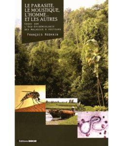 Le parasite, le moustique, l'homme et les autres... (F. Rodhain, Docis, 2015)