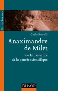Anaximandre de Milet ou la naissance de la pensée scientifique (C. Rovelli, Dunod, 2015)