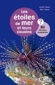 Les étoiles de mer et leurs cousins. 80 clés pour comprendre (C. Taquet, M. Taquet, Ed. Quae, 2016)