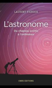 L'astronome. Du chapeau pointu à l'ordinateur (L. Vigroux, CNRS Ed., 2016)