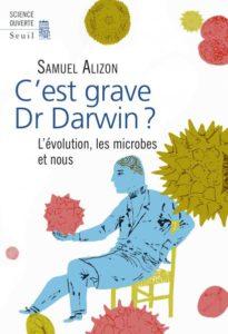 C'est grave Dr Darwin? L'évolution, les microbes et nous (S. Alizon, Seuil, 2016).