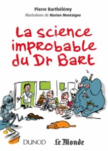 La science improbable du Dr Bart (P. Barthélémy, Dunod, 2015)