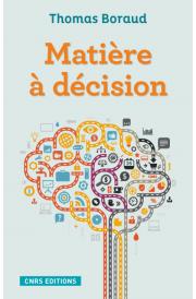 Matière à décision (T. Boraud, CNRS Ed., 2015)
