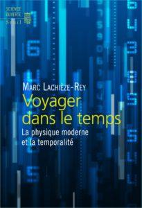 Voyager dans le temps. La physique moderne et la temporalité (M. Lachièze-Rey, Seuil, 2013)