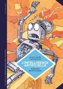 L'intelligence artificielle. Fantasmes et réalités (J.-N. Lafargue, M. Montaigne, Le Lombard, 2016).