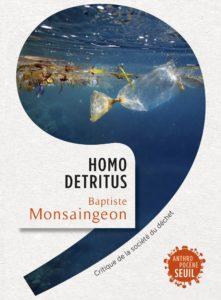 Homo detritus (B. Monsaingeon, Seuil, 2017)