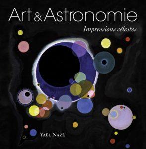Art & Astronomie - Impressions célestes (Y. Nazé, Omniscience, 2015)