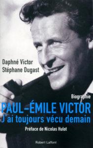 Paul-Emile Victor. J'ai toujours vécu demain (D. Victor, S. Dugast, Robert Laffont, 2015)
