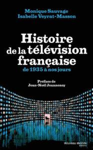 Histoire de la télévision française de 1935 à nos jours (M. Sauvage, I. Veyrat-Masson, Nouveau Monde ed., 2012),