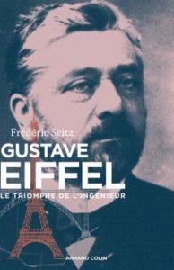 Gustave Eiffel. Le triomphe de l'ingénieur (F. Seitz, Armand Colin, 2014)