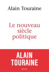 Le nouveau siècle politique (A. Touraine, Seuil, 2016)