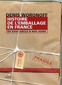 Histoire de l'emballage en France du XVIIIe siècle à nos jours (D. Woronoff, Presses universitaires de Valenciennes, 2015).