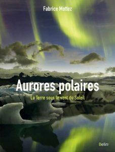 Aurores polaires. La Terre sous le vent du Soleil (F. Mottez, Belin)
