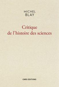Critique de l'histoire des sciences (M. Blay, CNRS Ed., 2017)