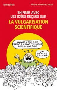 En finir avec les idées reçues sur la vulgarisation scientifique (N. Beck, Quae, 2017)