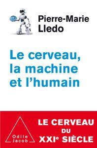 Le Cerveau, la Machine et l'Humain (P.-M. Lledo, Odile Jacob, 2017)