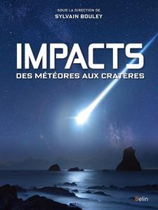 Impacts, des météores aux cratères (dir. S. Bouley, Belin, 2017)