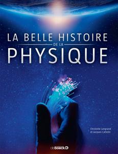 La belle histoire de la physique (C. Langrand, J. Cattelin, De Boeck Supérieur, 2017)