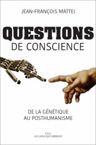 Questions de conscience De la génétique au posthumanisme (J.-F. Mattei, Les liens qui libèrent, 2017)