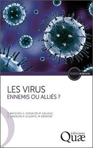 Les virus. Ennemis ou alliés ? (S. Biacchesi, C. Chevalier, M. Galloux, C. Langevin, R. Le Goffic, M. Brémont, Quae, 2017)