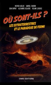Où sont-ils ? Les extraterrestre et le paradoxe de Fermi (M. Agelou, G. Chardin, J. Duprat, A. Delaigue, R. Lehoucq, CNRS Ed., 2017)
