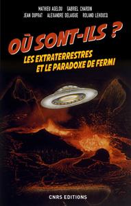 Où sont-ils ? Les extraterrestres et le paradoxe de Fermi (CNRS Ed., 2017)