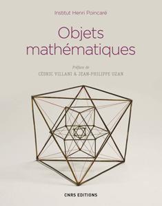 Objets mathématiques (Institut Henri Poincaré, CNRS Ed., 2017)