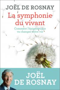 La symphonie du vivant. Comment l'épigénétique va changer votre vie (J. de Rosnay, Les liens qui libèrent, 2018)