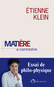 Matière à contredire (E. Klein, Ed. de l'Observatoire, 2018)