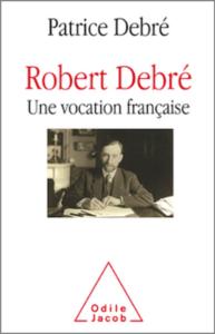 Robert Debré, une vocation française (P. Debré, Odile Jacob, 2018)