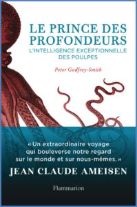 Le prince des profondeurs. L'intelligence exceptionnelle des poulpes (P. Godfrey-Smith, Flammarion, 2018)