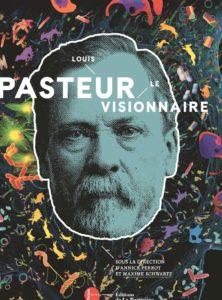 Louis Pasteur, le visionnaire (La Martinière, 2017)
