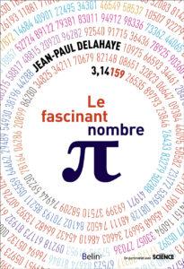 Le fascinant nombre π (J.-P. Delahaye, Belin, 2018)