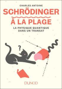 Schrödinger à la plage. La physique quantique dans un transat (C. Antoine, Dunod, 2018)