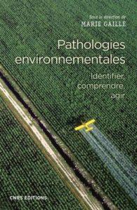 Pathologies environnementales. Identifier, comprendre, agir (CNRS Ed., 2018)