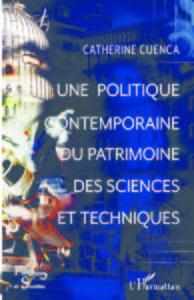 Une politique contemporaine du patrimoine des sciences et techniques (C. Cuenca, L'Harmattan, 2018)