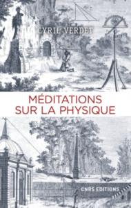 Méditations sur la physique (C. Verdet, CNRS Ed., 2018)